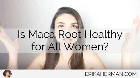 Is Maca Root Healthy for All Women