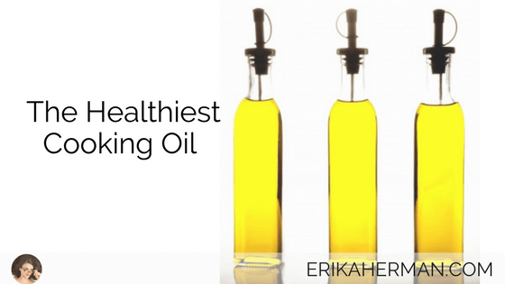 The Healthiest Cooking Oil