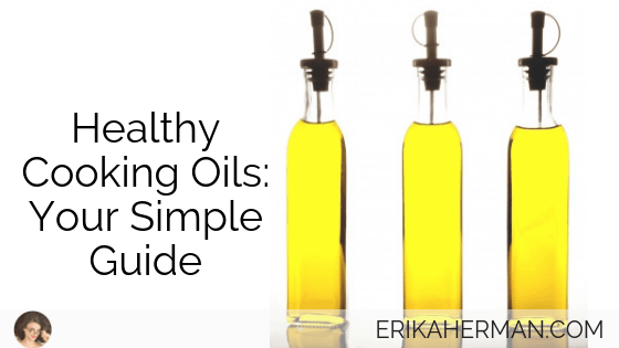 Healthy Cooking Oils: Your Simple Guide