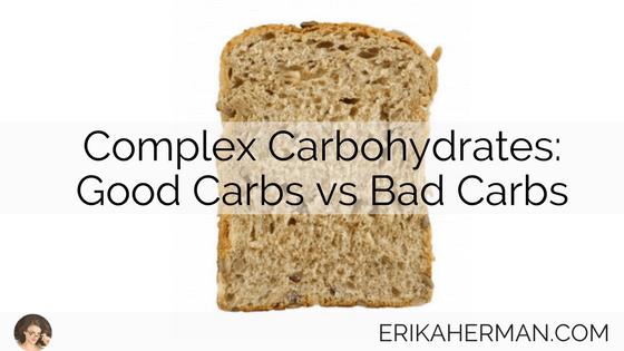 Complex Carbohydrates: Good Carbs vs Bad Carbs