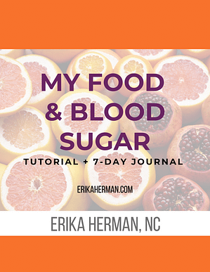 FREE STUFF: Food + Blood Sugar Tutorial + 7-Day Journal - Erika Herman - ErikaHerman.com