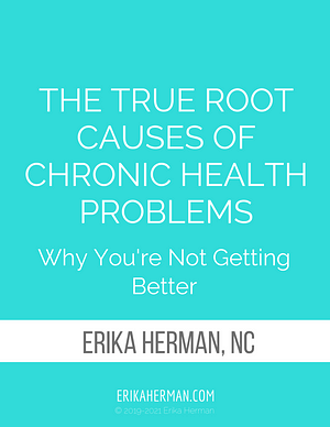 FREE STUFF The True Root Causes of Chronic Health Problems - ErikaHerman